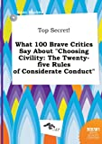 img - for Top Secret! What 100 Brave Critics Say about Choosing Civility: The Twenty-Five Rules of Considerate Conduct book / textbook / text book