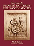 img - for Easy-to-Do Flower Patterns for Woodcarvers (Dover Woodworking) by Mack Sutter (2011-11-02) book / textbook / text book