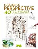 Le dessin en perspective - 40 techniques pour apprendre et progresser...