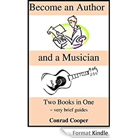 Become an Author and a Musician - Two Books in One ~ very brief guides