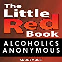 Little Red Book: Alcoholics Anonymous Audiobook by Alcoholics Anonymous Narrated by Jason McCoy