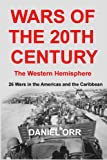 Wars of the 20th Century - The Western Hemisphere: 26 Wars in the Americas and the Caribbean