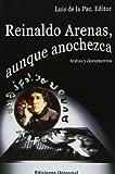 img - for Reinaldo Arenas: Aunque Anochezca :Textos Y Documentos (Coleccion Polymita) book / textbook / text book