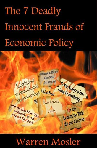 The 7 Deadly Innocent Frauds of Economic Policy: Warren Mosler: 9780692009598: Amazon.com: Books