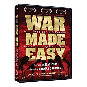 War Made Easy : How Presidents and Pundits Keep Spinning Us To Death