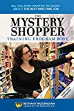 The Mystery Shopper Training Program Book: All You Ever Wanted to Know About the Best Part-Time Job