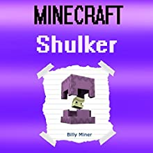 Minecraft Shulker: Diary of a Minecraft Shulker Audiobook by Billy Miner Narrated by S.W. Salzman