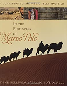 In the Footsteps of Marco Polo: A Companion to the Public Television Film by Denis Belliveau and Francis O'Donnell