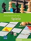 Zwischendurch mal Spiele. Kopiervorlagen: Deutsch als Fremdsprache