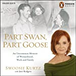 Part Swan, Part Goose: An Uncommon Memoir of Womanhood, Work, and Family | Swoosie Kurtz,Joni Rodgers