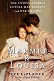 img - for Marmee & Louisa: The Untold Story of Louisa May Alcott and Her Mother by LaPlante, Eve (11/6/2012) book / textbook / text book