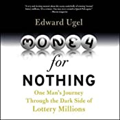 Money for Nothing: One Man's Journey through the Dark Side of Lottery Millions | [Edward Ugel]