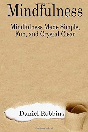 Mindfulness: Mindfulness Made Simple, Fun, and Crystal Clear: Volume 1 (Mindfulness, Mindfulness Meditation, How To Live In The Present Moment)
