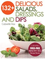 132+ Delicious Salads, Dressings And Dips: Healthy Salad Recipes For Weight Loss, Great For Vegetarian And Raw Vegan Diets (Gabrielle's FUSS-FREE Healthy ... And Vegetarian Recipes) (English Edition)