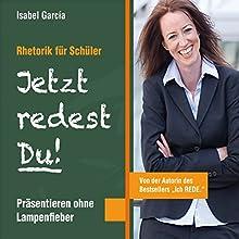 Jetzt redest Du! Rhetorik für Schüler: Präsentieren ohne Lampenfieber Hörbuch von Isabel García Gesprochen von: Isabel García