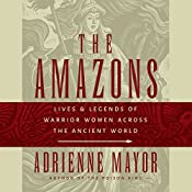 Amazons: Lives and Legends of Warrior Women across the Ancient World | [Adrienne Mayor]