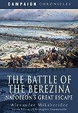 The Battle of the Berezina: Napoleon's Great Escape (Campaign Chronicles)