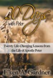 20 Days with Peter: Twenty Life-Changing Lessons from the Life of Apostle Peter (20-Day Life Devotional Book 1)
