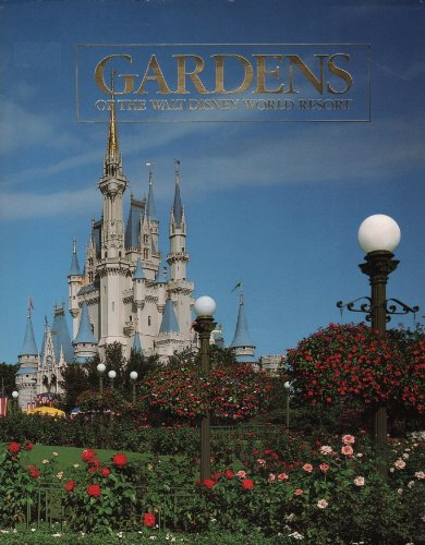 Gardens of the Walt Disney World Resort: A photographic tour of the themed gardens of the Magic Kingdom, Epcot Center and other resort areas