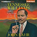 Tennessee Williams: Mad Pilgrimage of the Flesh Audiobook by John Lahr Narrated by Elizabeth Ashley
