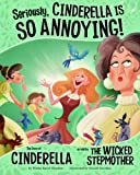Seriously, Cinderella Is SO Annoying!: The Story of Cinderella as Told by the Wicked Stepmother (The Other Side of the Story)