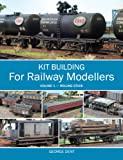 Kit Building for Railway Modellers: Volume 1 - Rolling Stock