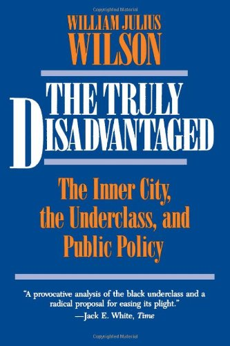 The Truly Disadvantaged: The Inner City, the Underclass,...