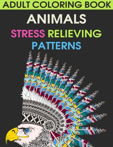Adult Coloring Book: Animals. Stress Relieving Patterns: Volume 1 (Coloring Books for Adults)