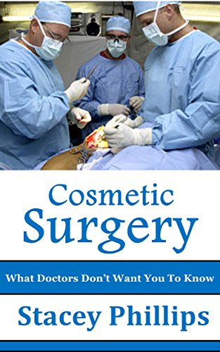 Stacey Phillips - Cosmetic Surgery: What Doctors Don't Want You To Know (English Edition)