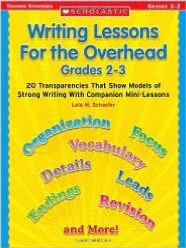 Writing Lessons for the Overhead: Grade 2-3: 20 Transparencies That Show Models of Strong Writing With Companion Mini-Lessons (Scholastic Teaching Strategies)