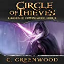Circle of Thieves: Legends of Dimmingwood (Volume 3) (       UNABRIDGED) by C. Greenwood Narrated by Ashley Arnold
