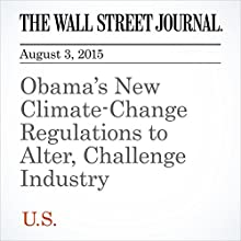 Obama's New Climate-Change Regulations to Alter, Challenge Industry (       UNABRIDGED) by Amy Harder, Colleen McCain Nelson, Rebecca Smith Narrated by Ken Borgers