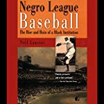 Negro League Baseball: The Rise and Ruin of a Black Institution | Neil Lanctot