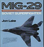 Mig-29: Soviet Superfighter (Osprey Colour Series) (0850459206) by Jon Lake