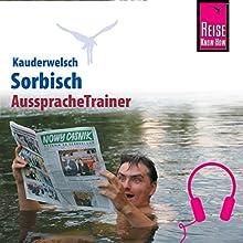 Sorbisch (Reise Know-How Kauderwelsch AusspracheTrainer) Hörbuch von Tobias Geis, Till Vogt Gesprochen von: Till Vogt, Elmar Walljasper
