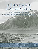 img - for Alaskana Catholica: A History of the Catholic Church in Alaska, A Reference Work in the Format of an Encyclopedia by Louis L. Renner (2005-11-17) book / textbook / text book