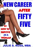New Career After Fifty Five (How To Survive As A Woman After 55)