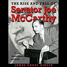 The Rise and Fall of Senator Joe McCarthy (       UNABRIDGED) by James Cross Giblin Narrated by Elisabeth Rodgers