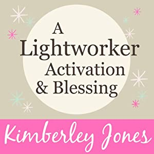A Lightworker Activation and Blessing for a New World | [Kimberley Jones]