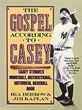 The Gospel According to Casey: Casey Stengels Inimitable, Instructional, Historical Baseball Book