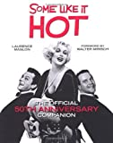 Some Like It Hot: The Official 50th Anniversary Companion