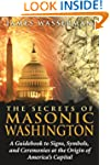 The Secrets of Masonic Washington: A...