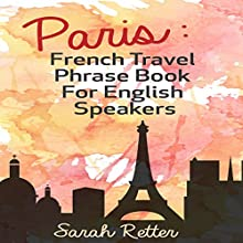 Paris: French Travel Phrase Book for English Speakers Audiobook by Sarah Retter Narrated by Ilja Rosendahl