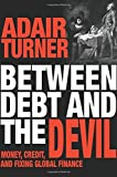 img - for Between Debt and the Devil: Money, Credit, and Fixing Global Finance book / textbook / text book