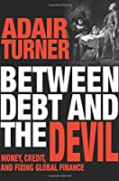 Between Debt and the Devil: Money, Credit, and Fixing Global Finance Front Cover