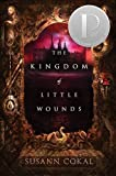 img - for The Kingdom of Little Wounds by Cokal, Susann(October 8, 2013) Hardcover book / textbook / text book