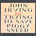 Trying to Save Piggy Sneed (       UNABRIDGED) by John Irving Narrated by Joe Barrett