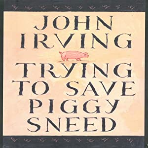 Trying to Save Piggy Sneed | [John Irving]