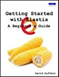 Getting Started with Elastix: A Beginner's Guide (English Edition)