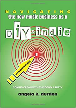 Navigating The New Music Business As A DIY And Indie: Coming Clean With The Down And Dirty
